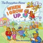 The Berenstain Bears: When I Grow Up ebook by Mike Berenstain, Mike Berenstain