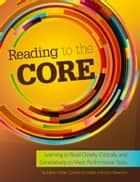 Reading to the Core - Learning to Read Closely, Critically, and Generatively to Meet Performance Tasks ebook by Cynthia Lynn Schofield