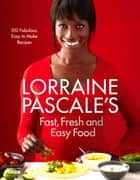Lorraine Pascale's Fast, Fresh and Easy Food ebook by Lorraine Pascale