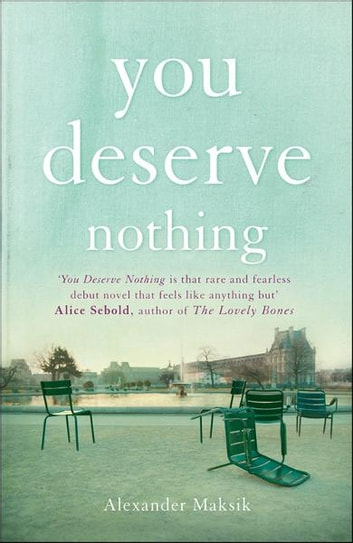 You Deserve Nothing ebook by Alexander Maksik