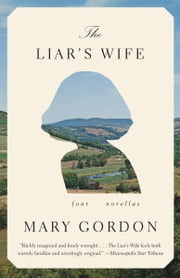 The Liar's Wife - Four Novellas ebook by Mary Gordon