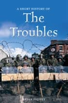 A Short History of the Troubles ebook by Brian Feeney