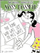 The Unusual Adventures of Sissy Hissyfit: The King Who Was Set In His Ways ebook by Lisa Kerry