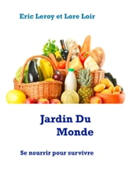 Jardin Du Monde - Se nourrir pour survivre ebook by Eric Leroy, Leroy Agency Press, Lore Loir