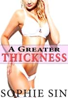 A Greater Thickness ebook by Sophie Sin