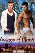 Change of Plans ebook by Van Barrett