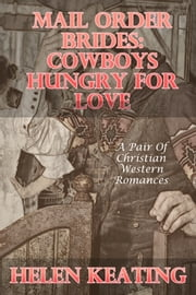Mail Order Brides: Cowboys Hungry For Love ebook by Helen Keating