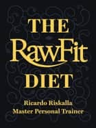 The Rawfit Diet: Longevity, Beauty, Detox, Raw Food, Fitness and Weight Loss ebook by Ricardo Riskalla