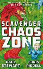 Scavenger: Chaos Zone ebook by Paul Stewart, Chris Riddell