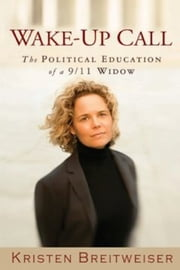 Wake-Up Call - The Political Education of a 9/11 Widow ebook by Kristen Breitweiser