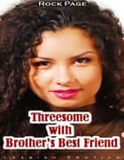 Threesome With Brother's Best Friend: Lesbian Erotica ebook by Rock Page