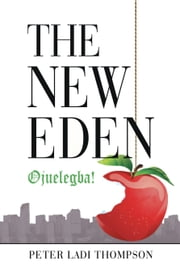 The New Eden - Ojuelegba! ebook by Peter Ladi Thompson