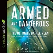 Armed and Dangerous - The Ultimate Battle Plan for Targeting and Defeating the Enemy audiobook by John Ramirez