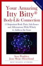 Your Amazing Itty Bitty® Body-Life Connection Book - 15 Simple Steps to Understanding The Connection Between Your Body and Your Life-Issues ebook by Suzy Prudden, Joan Meijer