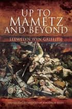 Up to Mametz and Beyond ebook by Llewelyn Wyn Griffith, Jonathon Riley