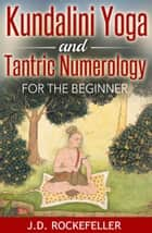 Kundalini Yoga and Tantric Numerology for the Beginner eBook por J.D. Rockefeller