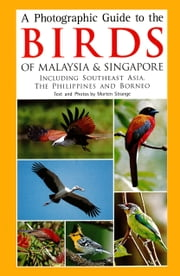 A Photographic Guide to the Birds of Malaysia & Singapore - Including Southeast Asia, the Philippines and Borneo ebook by Morten Strange