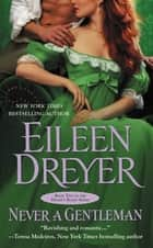 Never a Gentleman ebook by Eileen Dreyer