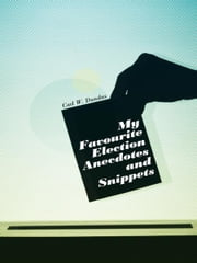 My Favourite Election Anecdotes and Snippets ebook by Carl W. Dundas