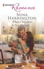 When Chocolate Is Not Enough... ebook by Nina Harrington