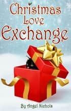 Christmas Love Exchange ebook by Angel Nichols