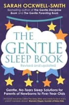 The Gentle Sleep Book - Gentle, No-Tears, Sleep Solutions for Parents of Newborns to Five-Year-Olds ebook by Sarah Ockwell-Smith