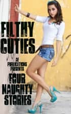 Filthy Cuties: Four Naughty Stories ebook by AE Publications