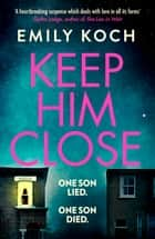 Keep Him Close ebook by Emily Koch