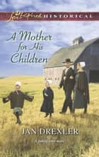 A Mother for His Children (Mills & Boon Love Inspired Historical) eBook by Jan Drexler
