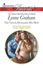 The Greek Demands His Heir - An Emotional and Sensual Romance eBook by Lynne Graham