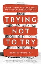 Trying Not to Try ebook by Edward Slingerland