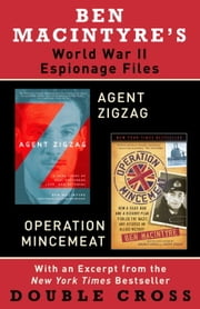 Ben Macintyre's World War II Espionage Files - Agent Zigzag, Operation Mincemeat ebook by Ben Macintyre