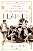 Flapper - A Madcap Story of Sex, Style, Celebrity, and the Women Who Made America Modern 電子書 by Joshua Zeitz