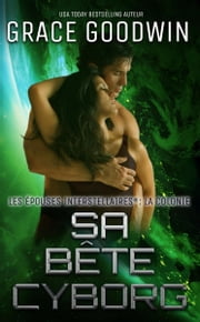 Sa Bête Cyborg ebook by Grace Goodwin