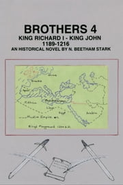 Brothers 4: King Richard Lion Heart and King John Lackland ebook by N. Beetham Stark