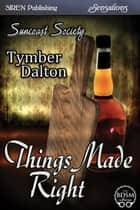 Things Made Right ebook by Tymber Dalton