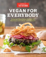 Vegan for Everybody - Foolproof Plant-Based Recipes for Breakfast, Lunch, Dinner, and In-Between ebook by America's Test Kitchen