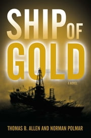 Ship of Gold - A Novel ebook by Thomas  B. Allen,Norman C. Polmar