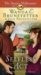 The Selfless Act ebook by Wanda E. Brunstetter,Jean Brunstetter