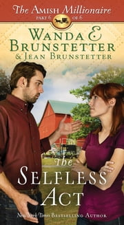 The Selfless Act - The Amish Millionaire Part 6 ebook by Wanda E. Brunstetter,Jean Brunstetter