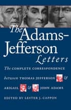 The Adams-Jefferson Letters ebook by Lester J. Cappon