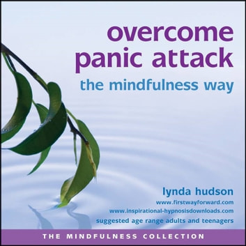 Overcome panic attack the mindfulness way audiobook by Lynda Hudson