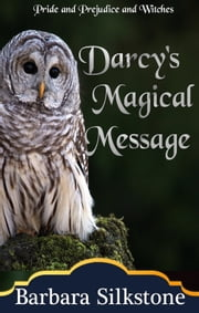 Darcy's Magical Message - Pride and Prejudice and Witches ebook by Barbara Silkstone