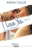 I love you (always and forever) - saison 3 ebook by Anna Callie