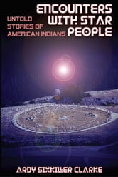 ENCOUNTERS WITH STAR PEOPLE - Untold Stories of American Indians ebook by Ardy Sixkiller Clarke
