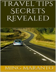 Travel Tips Secrets Revealed ebook by Ming Maranto