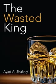 The Wasted King ebook by Ayad Al-Shakhly