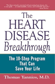 The Heart Disease Breakthrough - What Even Your Doctor Doesn't Know about Preventing a Heart Attack ebook by Thomas Yannios