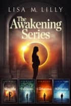 The Awakening Series Complete Supernatural Thriller Box Set - The Awakening, The Unbelievers, The Conflagration, The Illumination ebook by Lisa M. Lilly