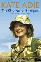 The Autobiography: The Kindness of Strangers eBook by Kate Adie